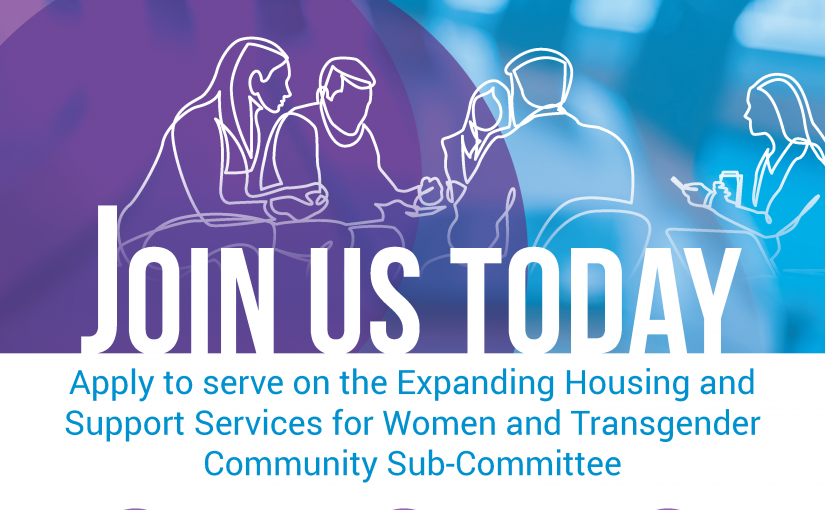 Poster that invites people to apply to join the Expanding Housing and Support Services for Women and Transgender Community Sub-Committee